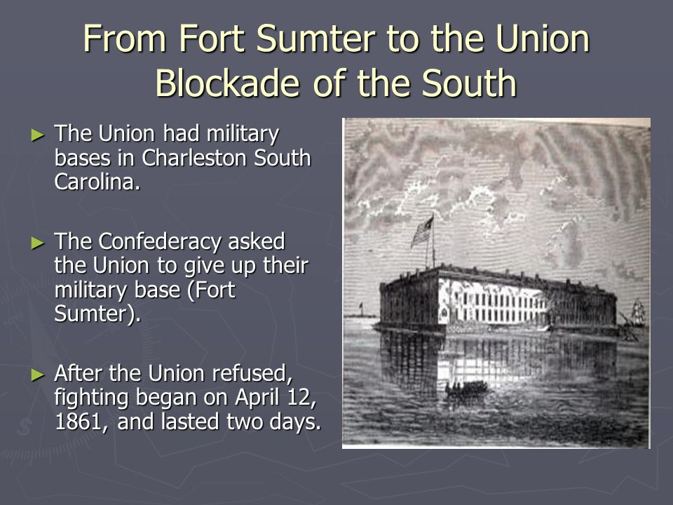 From Fort Sumter to the Union Blockade of the South ► The Union had military bases in Charleston South Carolina.