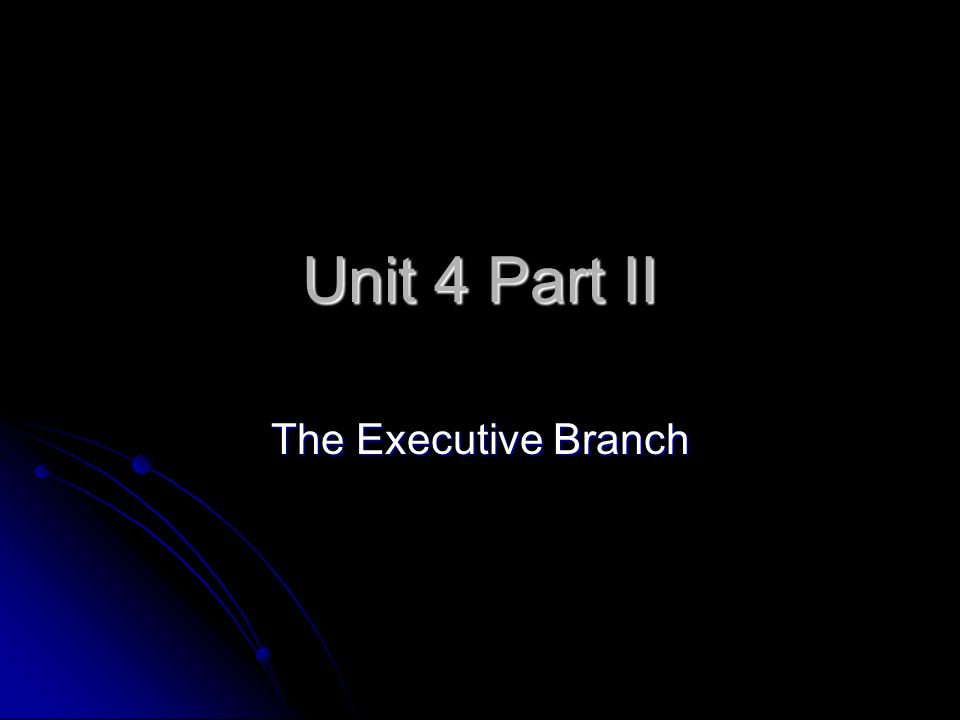 Unit 4 Part II The Executive Branch