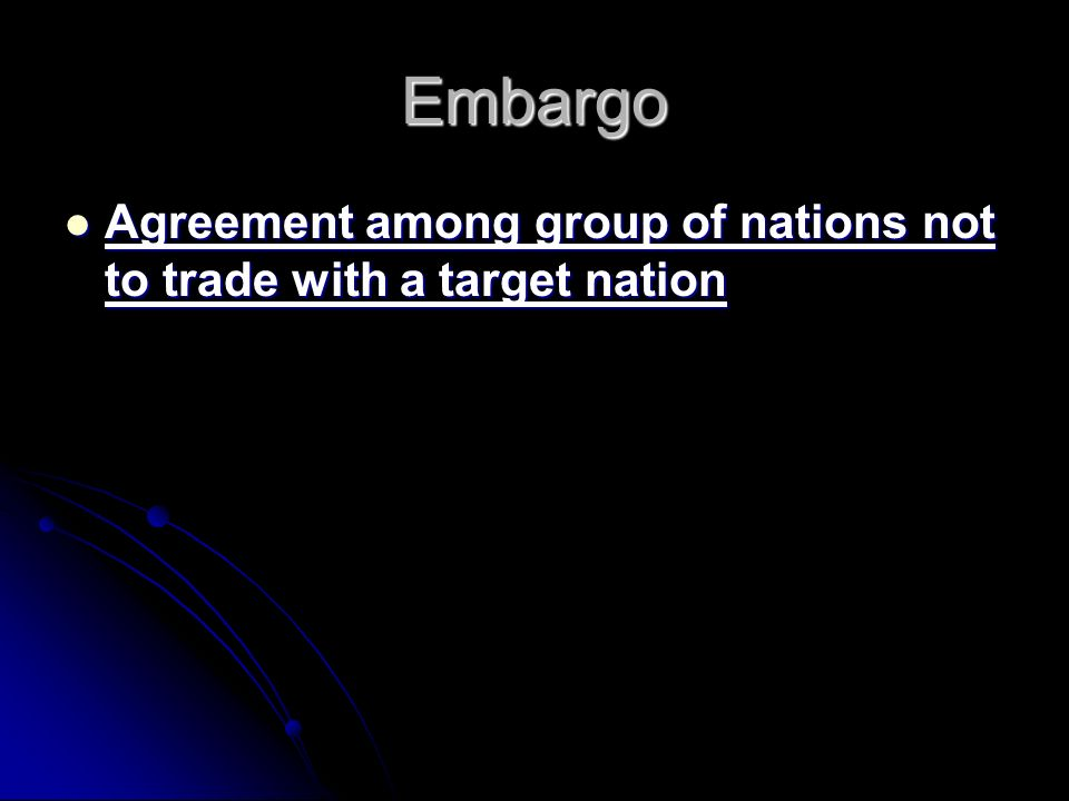 Embargo Agreement among group of nations not to trade with a target nation Agreement among group of nations not to trade with a target nation