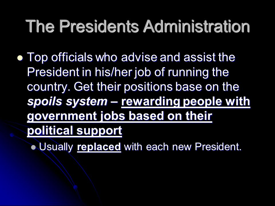 The Presidents Administration Top officials who advise and assist the President in his/her job of running the country.