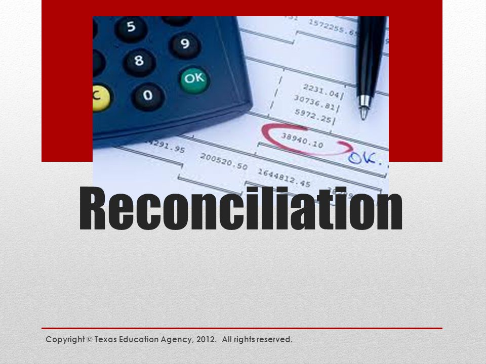 Reconciliation Copyright © Texas Education Agency, All rights reserved.