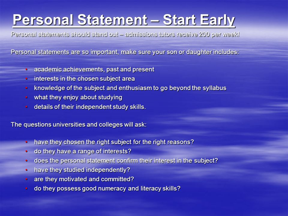 Personal Statement – Start Early Personal statements should stand out – admissions tutors receive 200 per week.