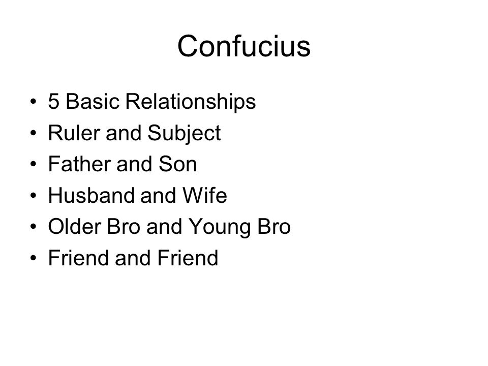 Confucius 5 Basic Relationships Ruler and Subject Father and Son Husband and Wife Older Bro and Young Bro Friend and Friend