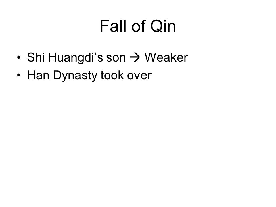 Fall of Qin Shi Huangdi's son  Weaker Han Dynasty took over
