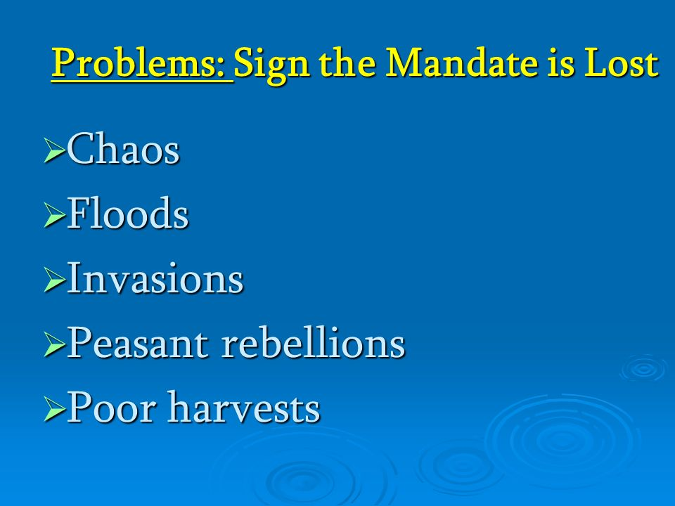 Problems: Sign the Mandate is Lost  Chaos  Floods  Invasions  Peasant rebellions  Poor harvests
