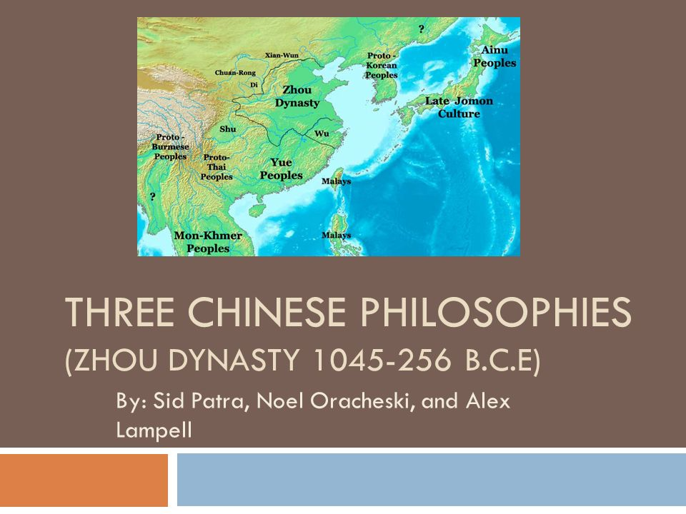 THREE CHINESE PHILOSOPHIES (ZHOU DYNASTY B.C.E) By: Sid Patra, Noel Oracheski, and Alex Lampell