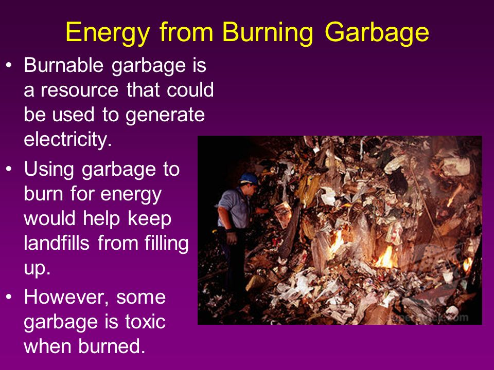 Burnable garbage is a resource that could be used to generate electricity.
