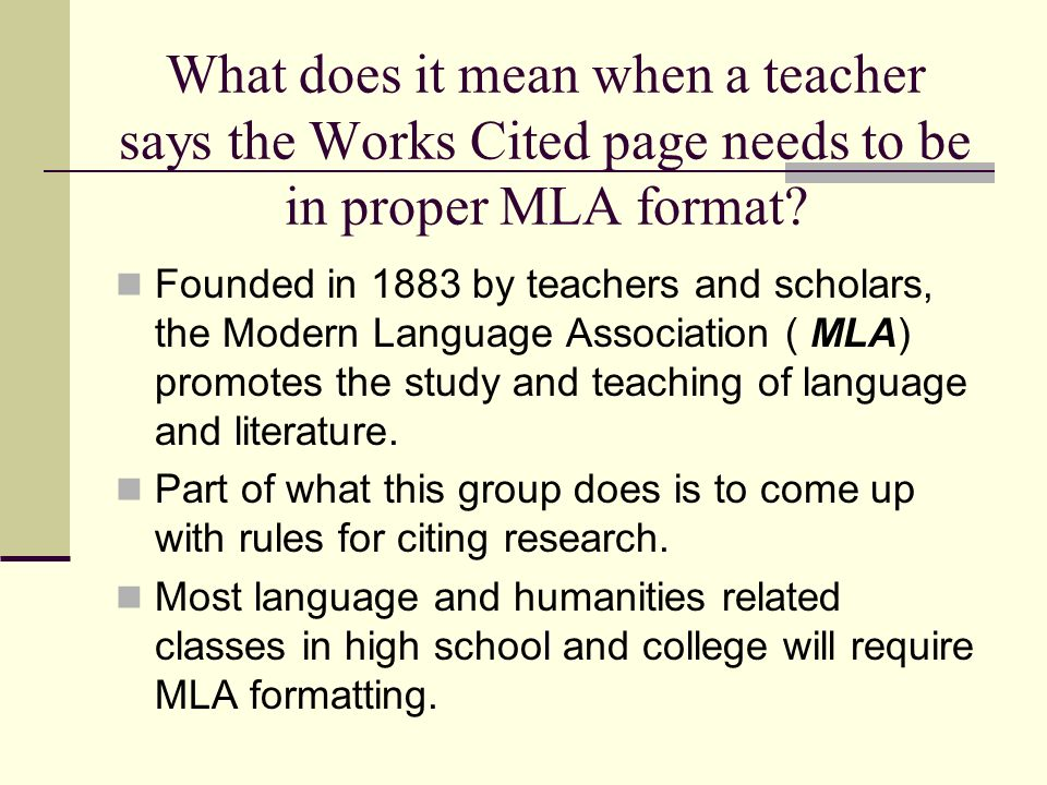 What does it mean when a teacher says the Works Cited page needs to be in proper MLA format.