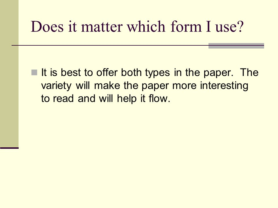 Does it matter which form I use. It is best to offer both types in the paper.