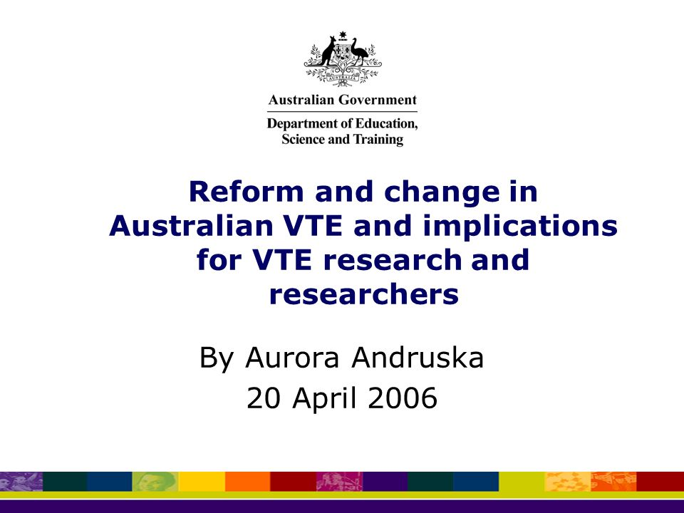 Reform and change in Australian VTE and implications for VTE research and researchers By Aurora Andruska 20 April 2006