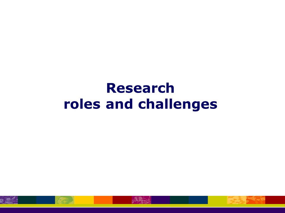 Research roles and challenges