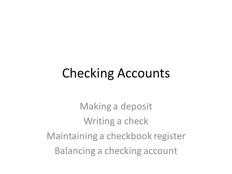 checking accounts making a deposit writing a check maintaining a