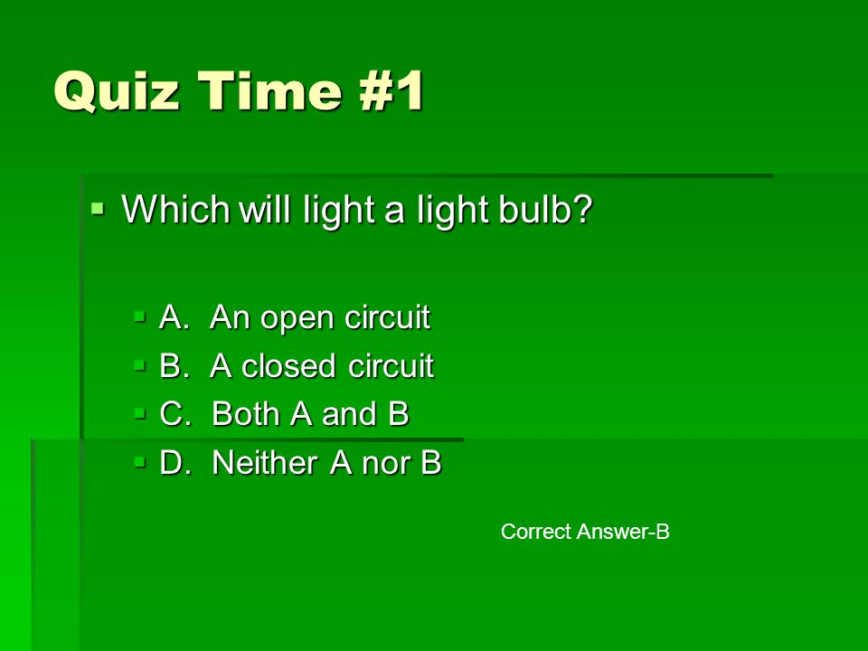 Quiz Time #1  Which will light a light bulb.  A.