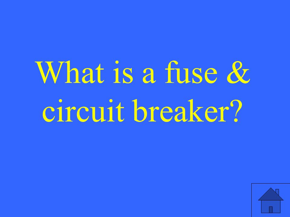 What is a fuse & circuit breaker