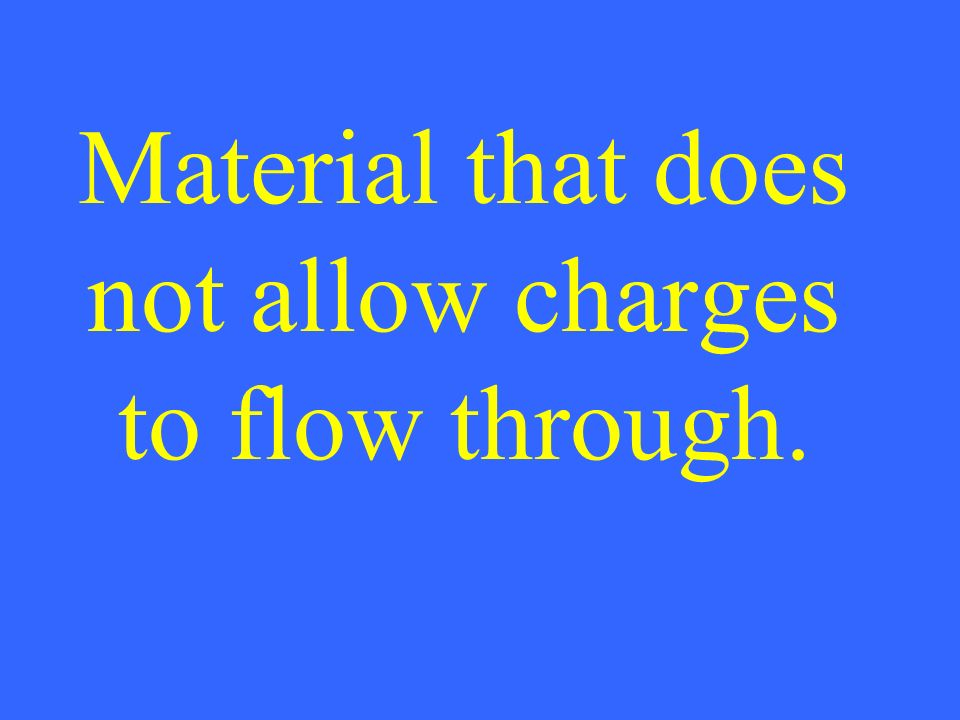 Material that does not allow charges to flow through.