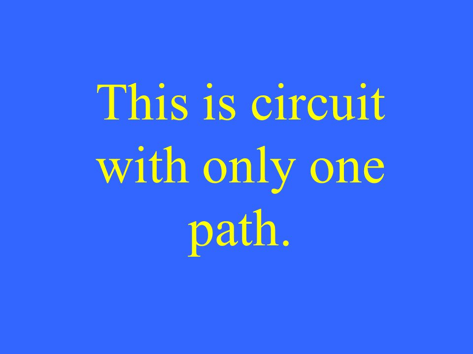 This is circuit with only one path.