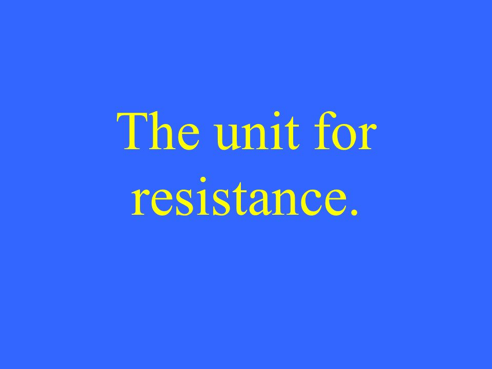 The unit for resistance.