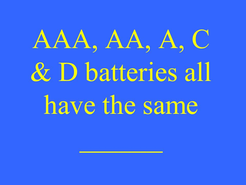 AAA, AA, A, C & D batteries all have the same ______
