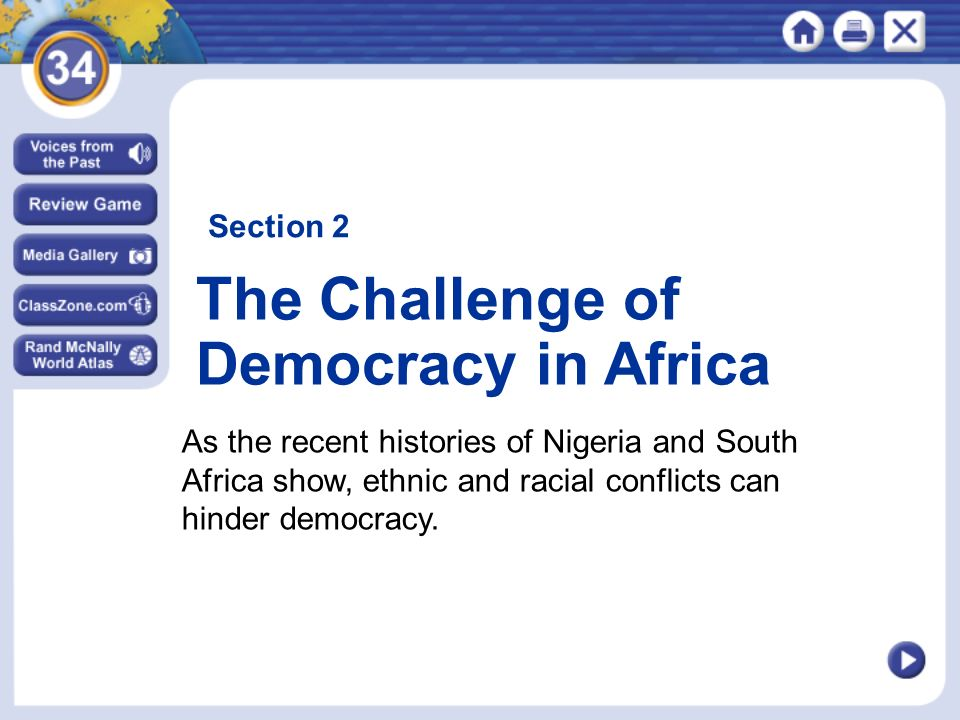 The Challenge of Democracy in Africa Section 2 As the recent histories of Nigeria and South Africa show, ethnic and racial conflicts can hinder democracy.