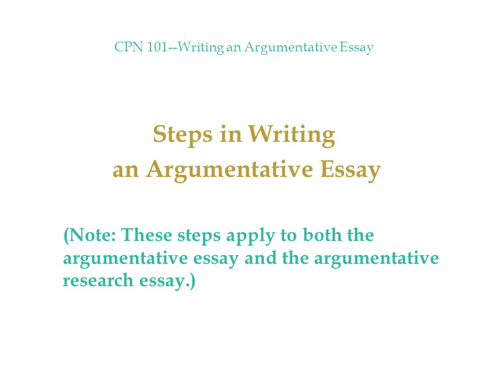 Cpn Writing An Argumentative Essay Steps In Writing An   Cpn Writing An Argumentative Essay Steps In Writing An Argumentative  Essay Note These Steps Apply To Both The Argumentative Essay And The