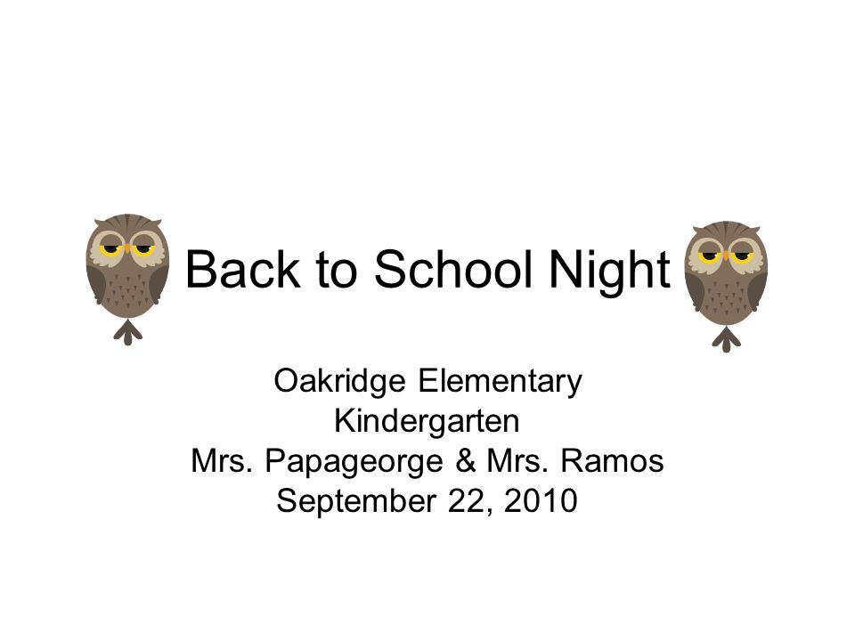 Back to School Night Oakridge Elementary Kindergarten Mrs.