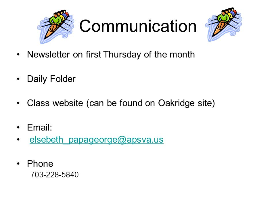 Communication Newsletter on first Thursday of the month Daily Folder Class website (can be found on Oakridge site)   Phone