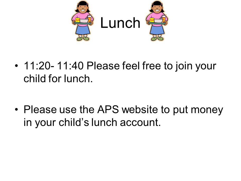Lunch 11:20- 11:40 Please feel free to join your child for lunch.