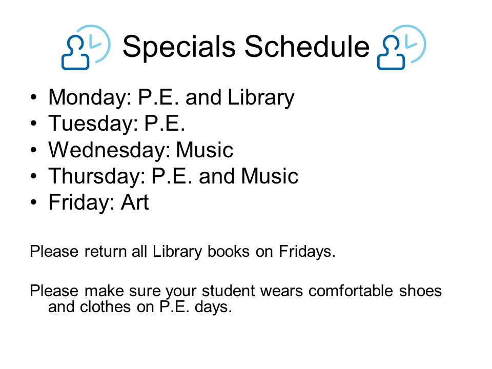 Specials Schedule Monday: P.E. and Library Tuesday: P.E.