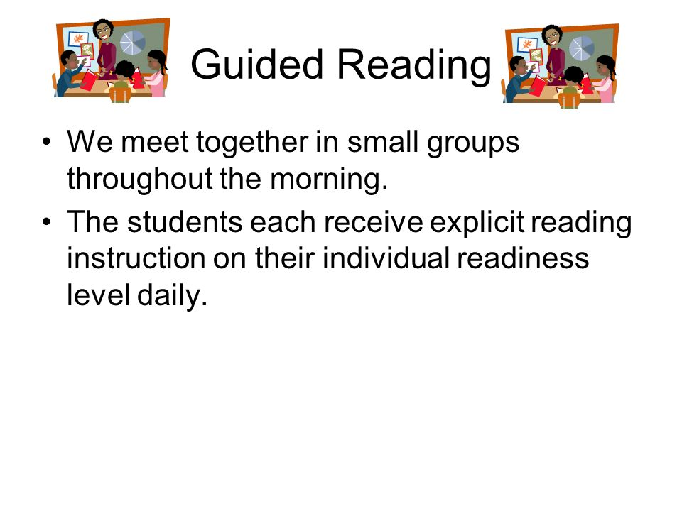 Guided Reading We meet together in small groups throughout the morning.