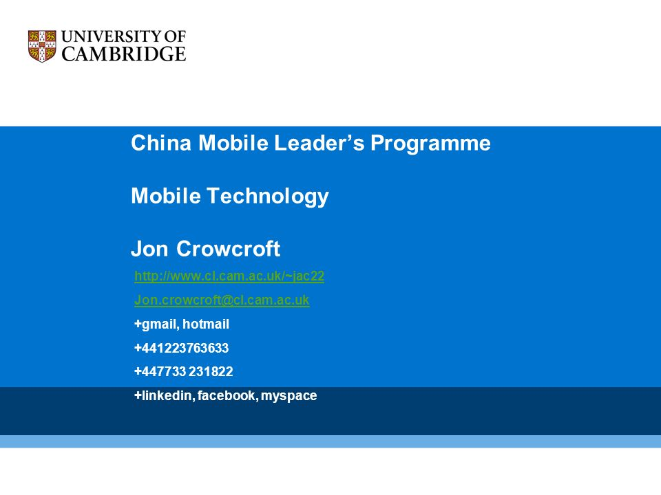 China Mobile Leader's Programme Mobile Technology Jon Crowcroft +