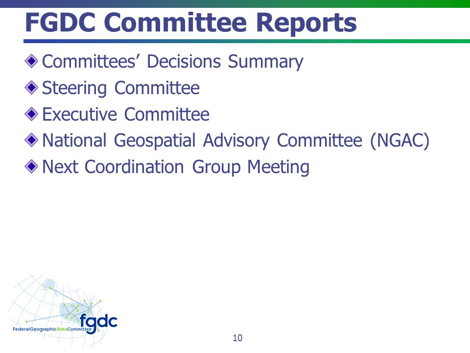 FGDC Committee Reports Committees' Decisions Summary Steering Committee Executive Committee National Geospatial Advisory Committee (NGAC) Next Coordination Group Meeting 10