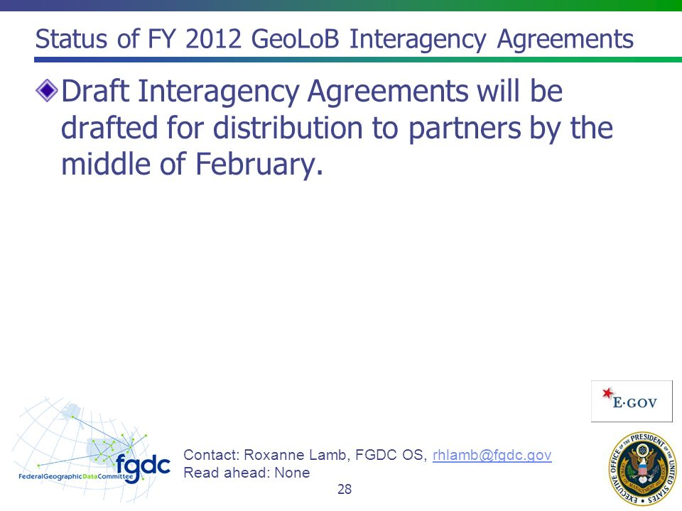 Status of FY 2012 GeoLoB Interagency Agreements Draft Interagency Agreements will be drafted for distribution to partners by the middle of February.