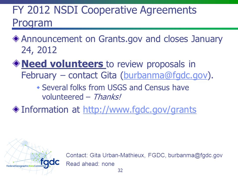FY 2012 NSDI Cooperative Agreements Program Announcement on Grants.gov and closes January 24, 2012 Need volunteers to review proposals in February – contact Gita  Several folks from USGS and Census have volunteered – Thanks.
