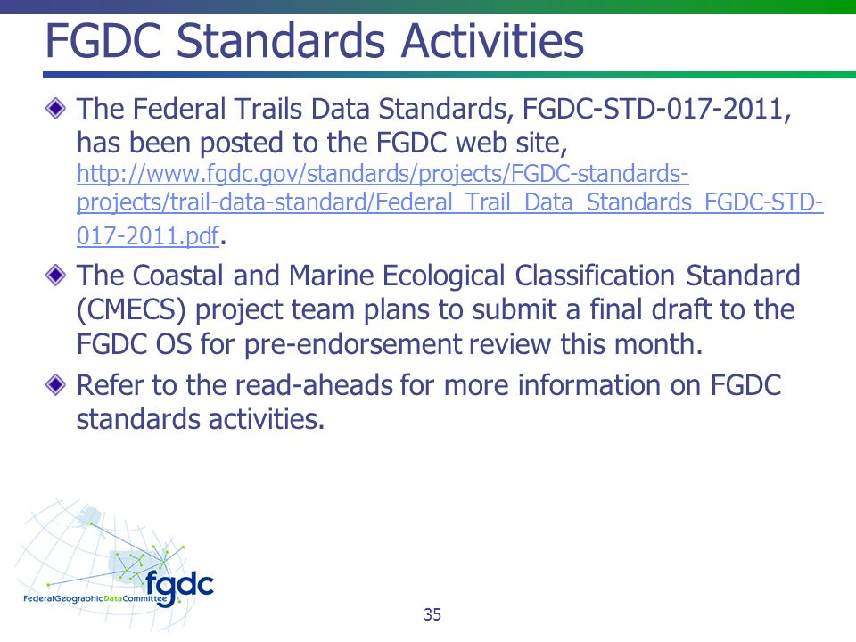 FGDC Standards Activities The Federal Trails Data Standards, FGDC-STD , has been posted to the FGDC web site,   projects/trail-data-standard/Federal_Trail_Data_Standards_FGDC-STD pdf.