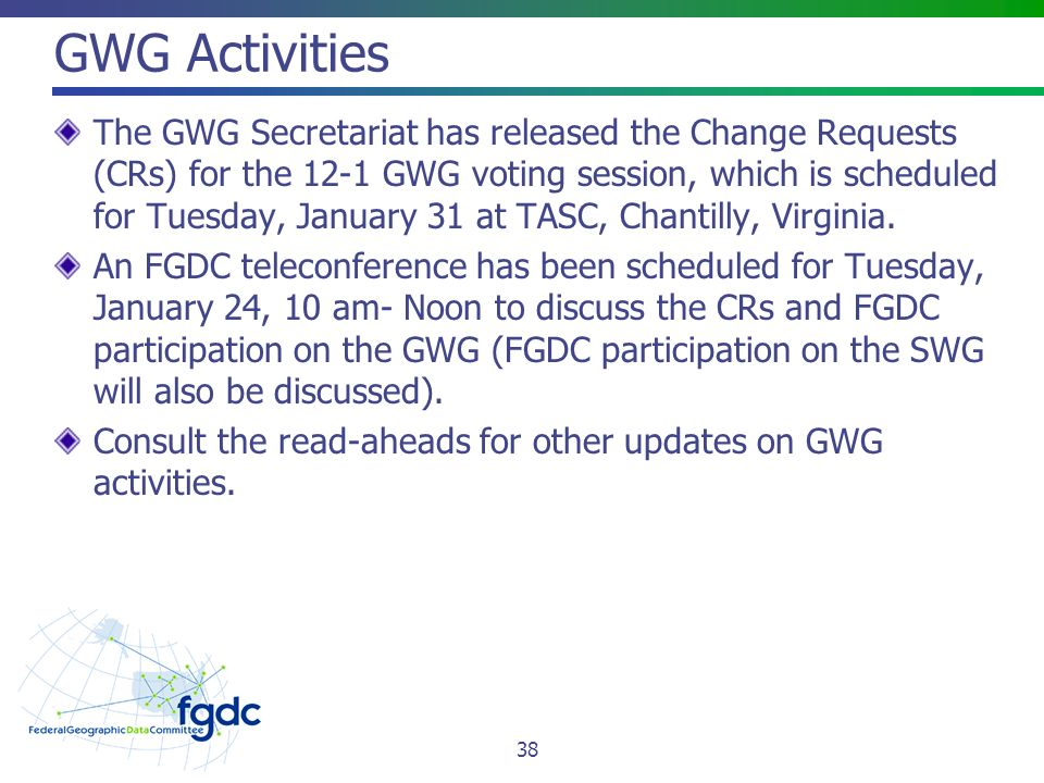 GWG Activities The GWG Secretariat has released the Change Requests (CRs) for the 12-1 GWG voting session, which is scheduled for Tuesday, January 31 at TASC, Chantilly, Virginia.