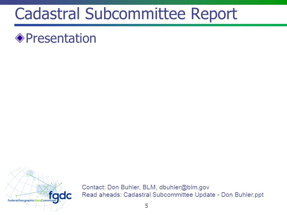 Cadastral Subcommittee Report Presentation 5 Contact: Don Buhler, BLM, Read aheads: Cadastral Subcommittee Update - Don Buhler.ppt