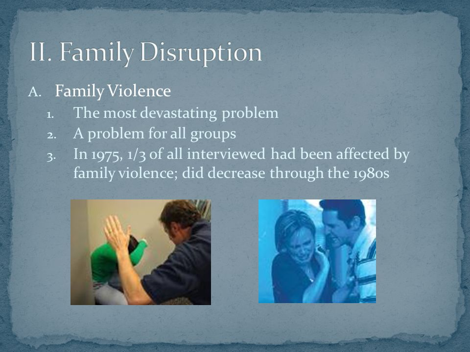 A. Family Violence 1. The most devastating problem 2.