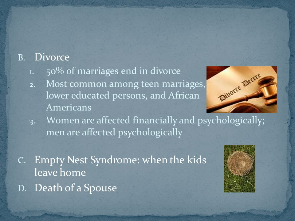 B. Divorce 1. 50% of marriages end in divorce 2.