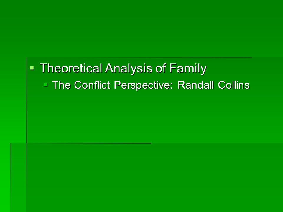  Theoretical Analysis of Family  The Conflict Perspective: Randall Collins