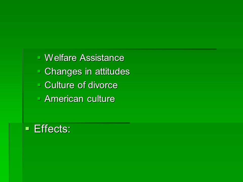  Welfare Assistance  Changes in attitudes  Culture of divorce  American culture  Effects: