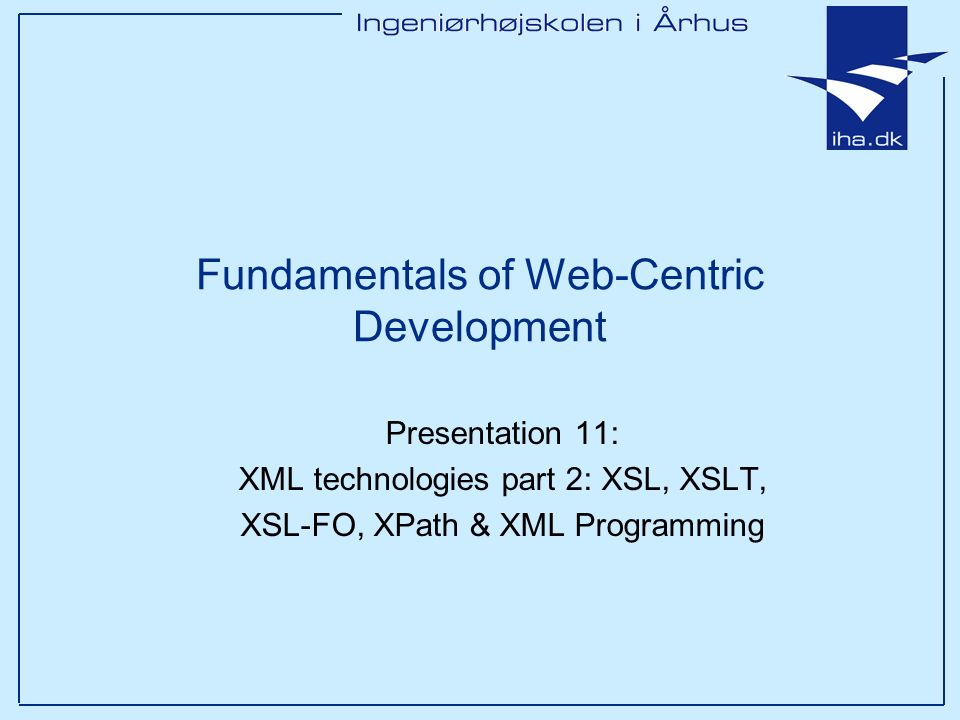 Fundamentals of Web-Centric Development Presentation 11: XML