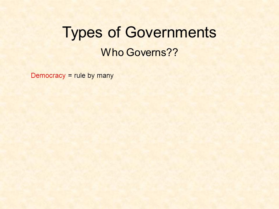 Types of Governments Who Governs Democracy = rule by many