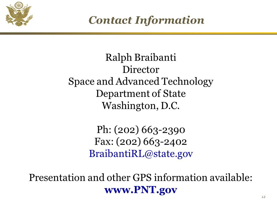 12 Contact Information Ralph Braibanti Director Space and Advanced Technology Department of State Washington, D.C.