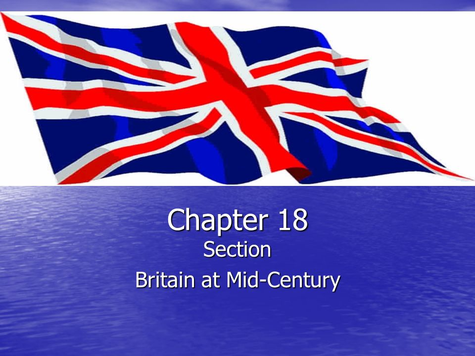 Chapter 18 Section Britain at Mid-Century
