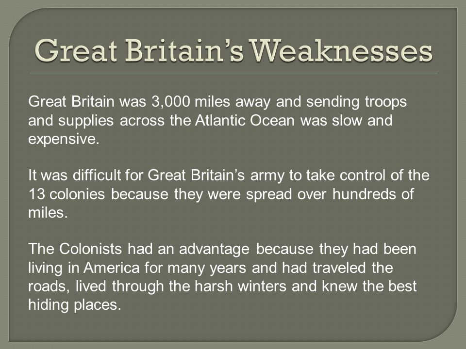 Great Britain was 3,000 miles away and sending troops and supplies across the Atlantic Ocean was slow and expensive.