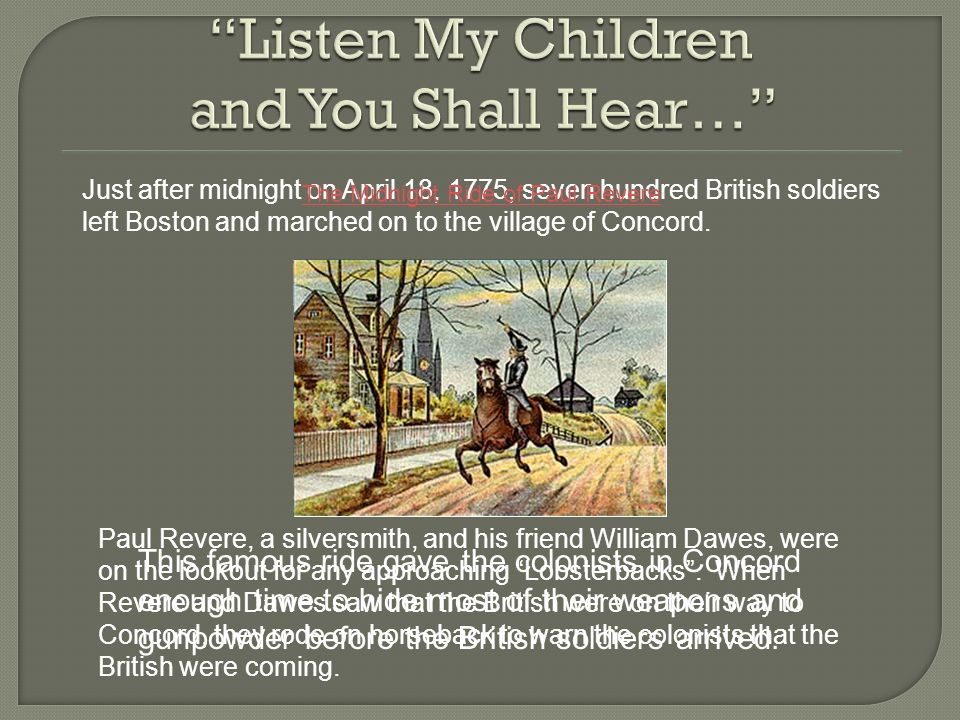 The Midnight Ride of Paul Revere Just after midnight on April 18, 1775, seven hundred British soldiers left Boston and marched on to the village of Concord.
