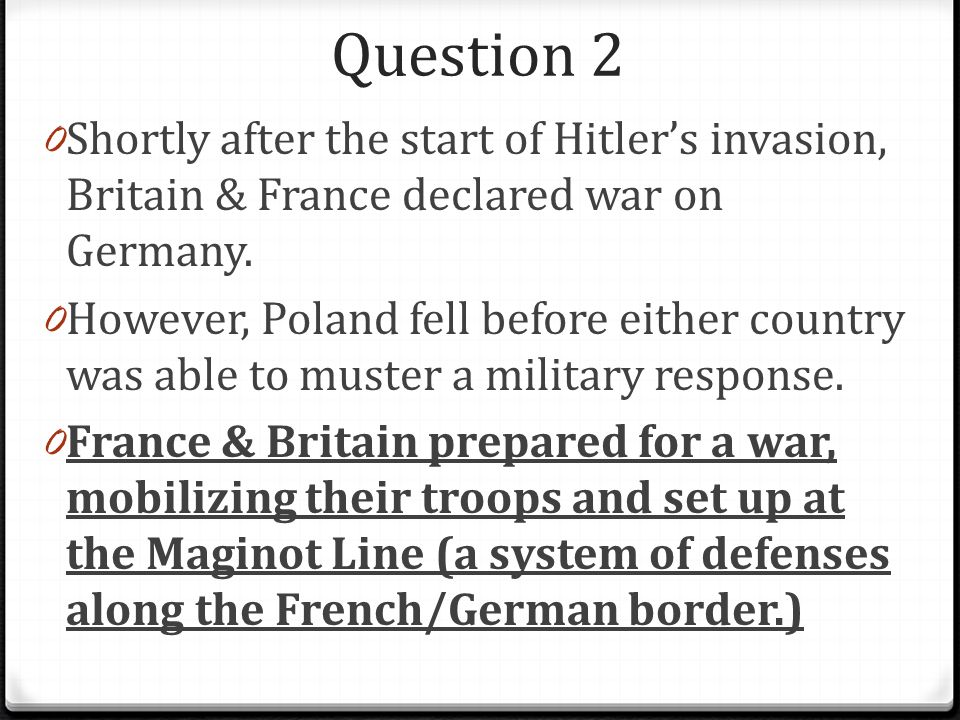 Question 2 0 Shortly after the start of Hitler's invasion, Britain & France declared war on Germany.