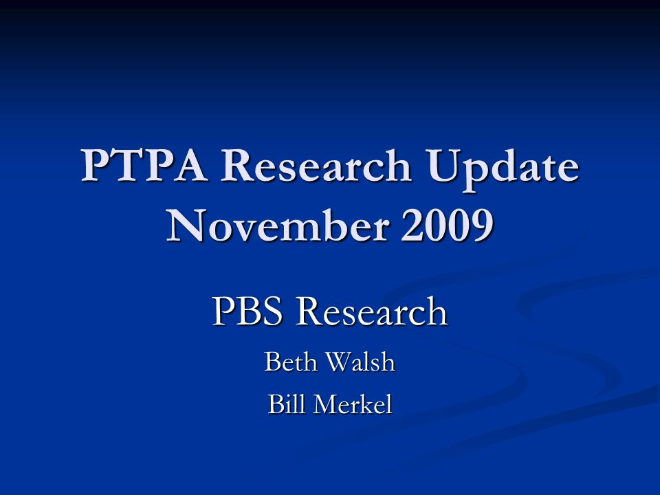 PTPA Research Update November 2009 PBS Research Beth Walsh Bill Merkel