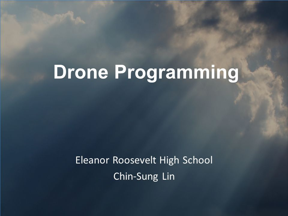 Drone Programming Eleanor Roosevelt High School Chin-Sung