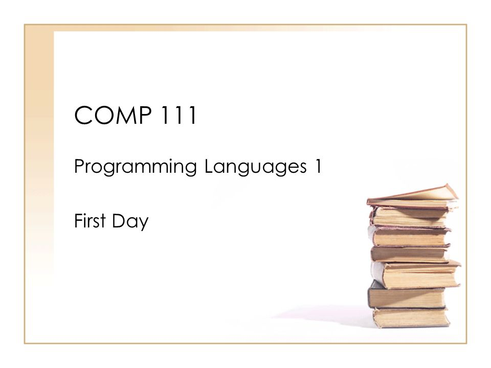 COMP 111 Programming Languages 1 First Day